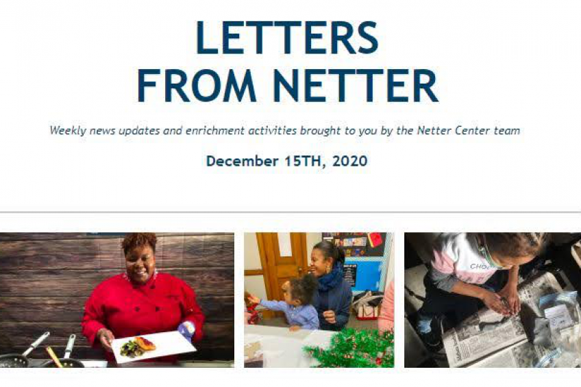 Letters From Netter Weekly news updates and enrichment activities brought to you by the Netter Center team